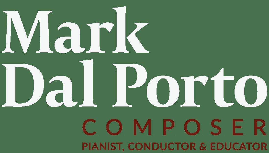 Mark Dal Porto - Composer, Pianist, Conductor & Educator